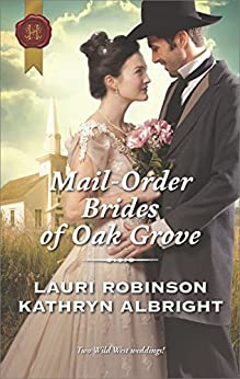 Mail-Order Brides of Oak Grove: Surprise Bride for the Cowboy\Taming the Runaway Bride by [Robinson, Lauri, Albright, Kathryn]