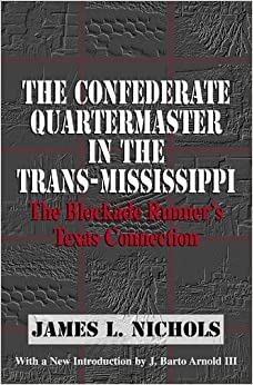 The Confederate Quartermaster in the Trans-Mississippi: The Blockade Runner's Texas Connection