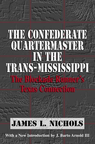 The Confederate Quartermaster in the Trans-Mississippi: The Blockade Runner's Texas - Werner Blade