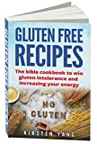 Gluten Free Recipes: The bible cookbook to win gluten intolerance and increasing your energy (Gluten Free)