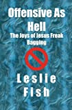 Offensive As Hell: The Joys of Jesus Freak Bagging