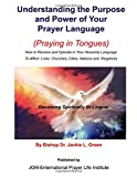 Understanding the Purpose and Power of Your Prayer Language: How to Receive and Operate in Your Heavenly Language to Affect Lives, Churches, Cities, Nations and Kingdoms