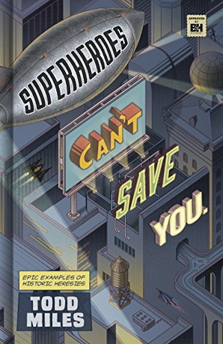 Superheroes Can't Save You: Epic Examples of Historic Heresies by [Miles, Todd]
