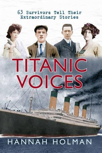 Titanic Voices: 63 Survivors Tell Their Extraordinary Stories by Brand: Amberley