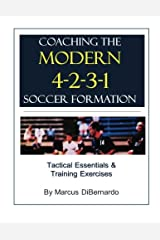 Coaching The Modern 4-2-3-1 Soccer Formation: Tactical Essentials & Training Exercises Paperback