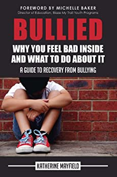 Bullied:  Why You Feel Bad Inside and What to Do About It by [Mayfield, Katherine]