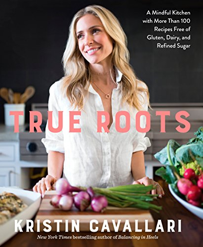 True Roots: A Mindful Kitchen with More Than 100 Recipes Free of Gluten, Dairy, and Refined (Naturals True Foods)