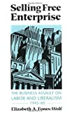 Selling Free Enterprise: The Business Assault on Labor and Liberalism, 1945-60 (History of Communication)