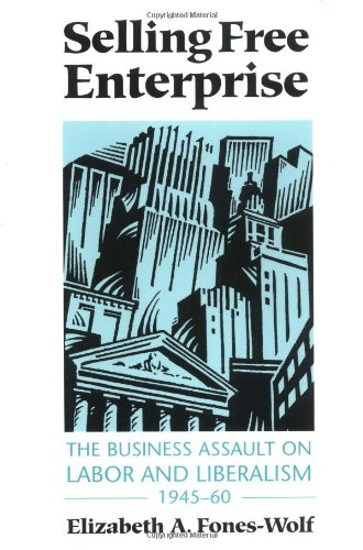 Price comparison product image Selling Free Enterprise: The Business Assault on Labor and Liberalism, 1945-60 (History of Communication)
