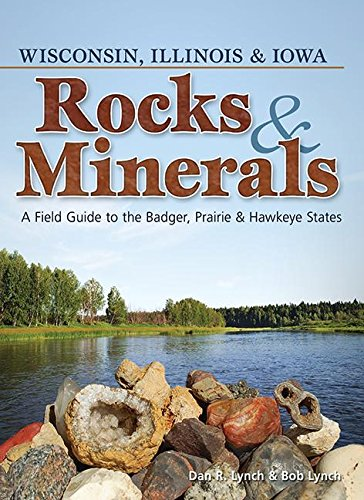 - Rocks & Minerals of Wisconsin, Illinois & Iowa: A Field Guide to the Badger, Prairie & Hawkeye States (Rocks & Minerals Identification Guides)