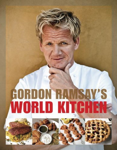Gordon Ramsay's World Kitchen: Recipes from The F-Word