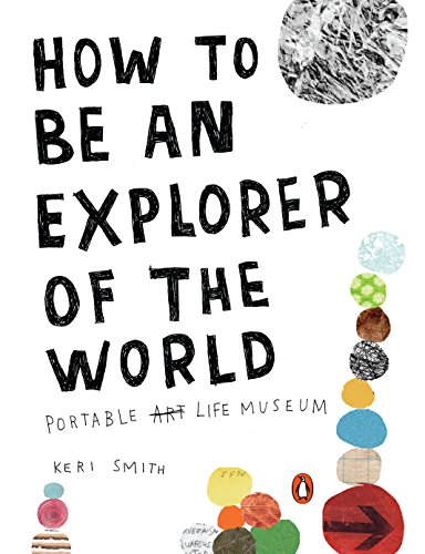 (How to Be an Explorer of the World: Portable Life Museum)