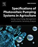 Specifications of Photovoltaic Pumping Systems in Agriculture: Sizing, Fuzzy Energy Management and Economic Sensitivity Analysis