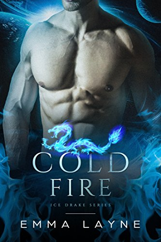 Cold Fire: A Pre-Apocalyptic Dragon Romance (Ice Drake Series Book 1) by [Layne, Emma]