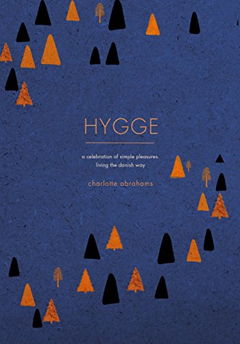 Download PDF Hygge - A Celebration of Simple Pleasures. Living the Danish Way.