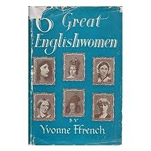 Six Great Englishwomen : Queen Elizabeth I, Sarah Siddons, Charlotte Bronte, Florence Nightingale, Queen Victoria, Gertude Bell