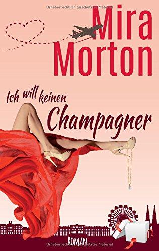 Ich will keinen Champagner: Romantische Komödie