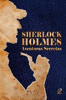 Sherlock Holmes: Aventuras Secretas (O maior detetive do mundo) por [Orsi, Carlos, Galvão, Marcelo A.]