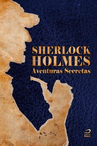 Sherlock Holmes: Aventuras Secretas (O maior detetive do mundo)