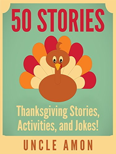 50 Thanksgiving Stories : Thanksgiving Stories for Kids, Thanksgiving Jokes, Activities, and More!