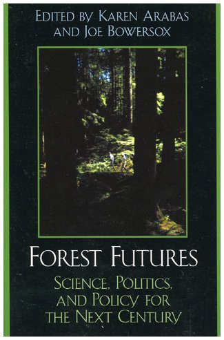 Forest Futures: Science, Politics, and Policy for the Next Century
