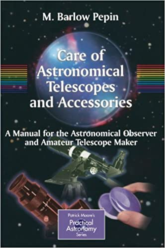 Care of Astronomical Telescopes and Accessories A Manual for the Astronomical Observer and Amateur Telescope Maker