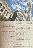 A Historical Guidebook to Old Columbus: Finding the Past in the Present in Ohio's Capital City