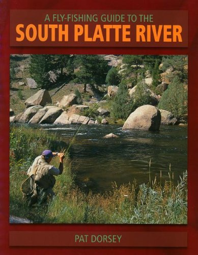 A Fly Fishing Guide to the South Platte River (The Pruett Series)