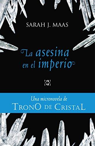 La asesina en el imperio (Una micronovela de Trono de Cristal 4) (Spanish