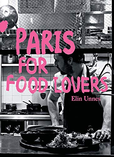 Paris for Food Lovers (Food Lovers Guides) by Elin Unnes