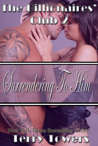 The Billionaires' Club 2: Surrendering To Him (Billionaire Submission Erotic Romance)