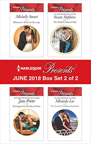 Harlequin Presents June 2018 - Box Set 2 of 2: Billionaire's Bride for Revenge\Kidnapped for His Royal Duty\The Sheikh's Shock Child\The Tycoon's Scandalous Proposition
