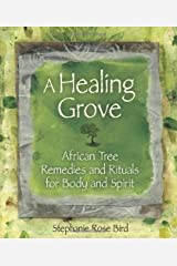 A Healing Grove: African Tree Remedies and Rituals for the Body and Spirit Paperback