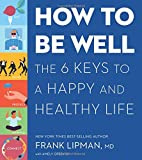 img - for How to Be Well: The 6 Keys to a Happy and Healthy Life book / textbook / text book