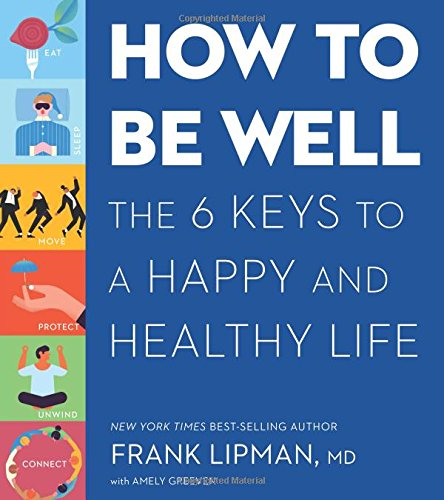 How to Be Well: The 6 Keys to a Happy and Healthy Life cover