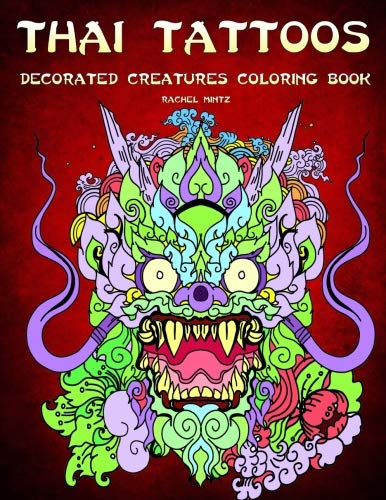 Thai Tattoos  - Decorated Creatures Coloring Book: Dragons, Birds, Snakes and Fish - Detailed Patterns For Teenagers, Adults