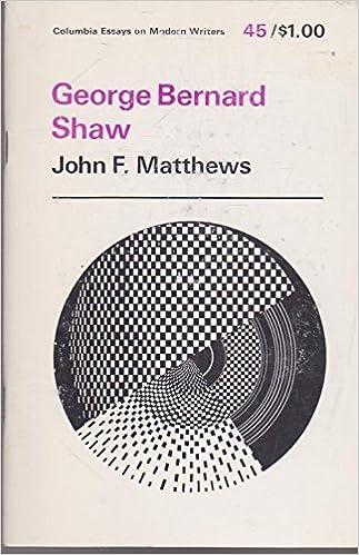 george bernard shaw essays on modern writers john f matthews  george bernard shaw essays on modern writers john f matthews 9780231031455 com books