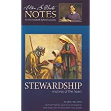 Stewardship: Motives of the Heart : Ellen G. White Notes 1Q 2018