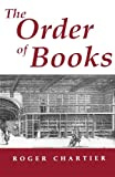 The Order of Books, Roger Chartier, 0804722676