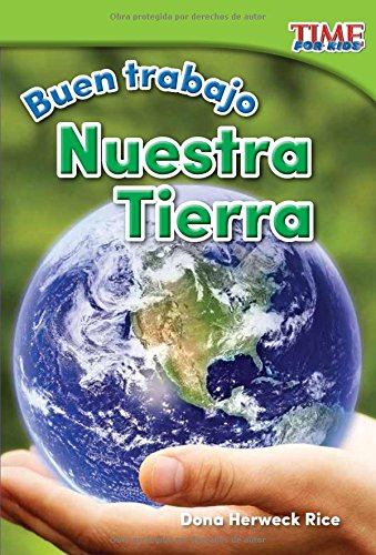 Buen trabajo: Nuestra Tierra (Good Work: Our Earth) (Spanish Version) (TIME FOR KIDS Nonfiction Readers) (Spanish Edition) [Dona Herweck Rice] (Tapa Blanda)