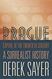img - for Prague, Capital of the Twentieth Century: A Surrealist History by Derek Sayer (2013-04-07) book / textbook / text book