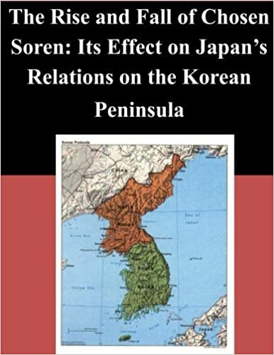 The Rise and Fall of Chosen Soren: Its Effect on Japan's Relations on the Korean Peninsula by Naval Postgraduate School (2014-10-20)
