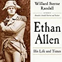 Ethan Allen: His Life and Times Audiobook by Willard Sterne Randall Narrated by Mark Whitten