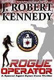 """Rogue Operator - A Special Agent Dylan Kane Thriller Book #1 (Special Agent Dylan Kane Thrillers) (Volume 1)"" av J. Robert Kennedy"