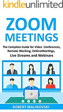 Zoom Meetings: The Complete Guide For Video Conferences, Remote Working, Online Meetings, Live Streams And Webinars