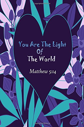 Read Online Matthew 5:14 You Are The Light Of The World: Bible Verse Quote Cover Composition Large Christian Gift Journal Notebook To Write In. For Men, Women Paperback (Ruled 6x9 Journals) (Volume 25) pdf