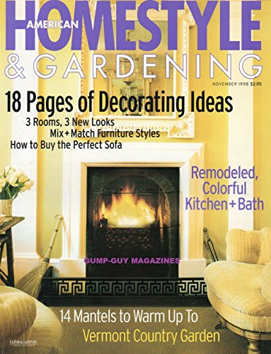 American Homestyle & Gardening November 1998 14 MANTELS TO WARM UP TO Thanksgiving At Home: A Cookbook Author Celebrates Tradition, Old and New. VERMONT COUNTRY GARDEN (Garden French Style Furniture)