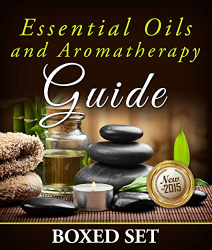 Essential Oils and Aromatherapy Guide (Boxed Set): Weight Loss and Stress Relief in 2015 (Set Boxed Math)