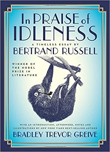 com in praise of idleness the classic essay a new  com in praise of idleness the classic essay a new introduction by bradley trevor greive 9781250098719 third earl bertrand russell