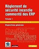 Règlement de sécurité incendie commenté des ERP - Volume 1: Dispositions générales